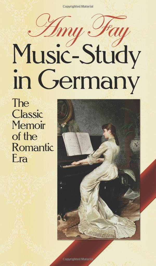Music-Study in Germany: The Classic Memoir of the Romantic Era (Dover Books on Music)
