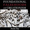 Foundational Falsehoods of Creationism Audiobook by Aron Ra Narrated by Aron Ra
