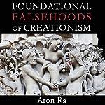 Foundational Falsehoods of Creationism | Aron Ra