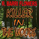 Killer in the Woods: A Psychological Thriller | R. Barri Flowers