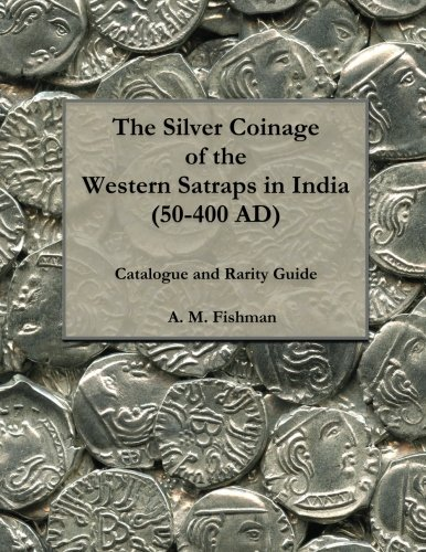 The Silver Coinage of the Western Satraps in India (50-400 AD): Catalogue and Rarity Guide (The Coinage of the Western Satraps in India (50-400 AD), Band 1)