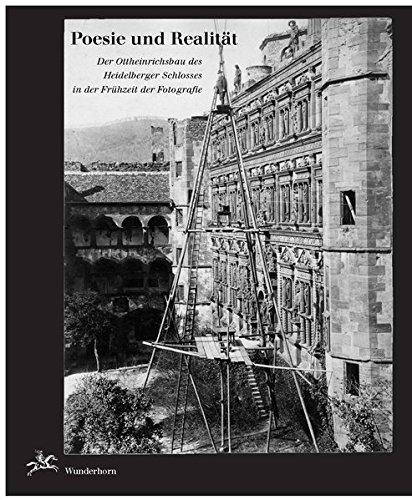 Poesie und Realität: Der Ottheinrichsbau des Heidelberger Schlosses in der Frühzeit der Fotografie
