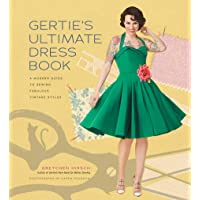 Gertie's Ultimate Dress Book: A Modern Guide to Sewing Fabulous Vintage Styles