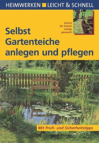 Selbst Gartenteiche anlegen und pflegen: Mit Profi- und Sicherheitstipps (Heimwerken leicht & schnell)