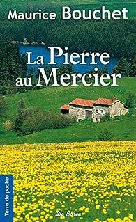 La Pierre au mercier par Maurice Bouchet