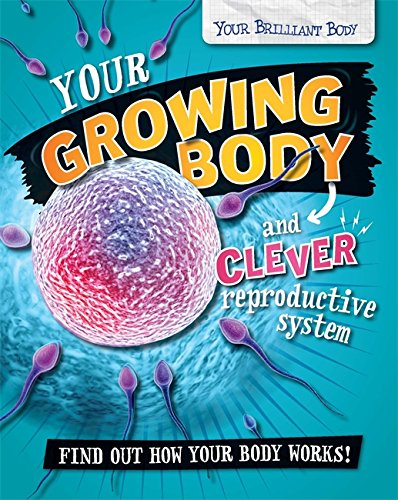 Your Growing Body and Clever Reproductive System (Your Brilliant Body) PDF
