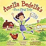 Amelia Bedelia's First Field Trip | Parish Herman,Lynne Avril