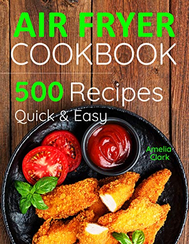 Air Fryer Cookbook: 500 Everyday Recipes for Beginners and Advanced Users. Try Easy and Healthy Air Fryer Recipes. by Amelia Clark