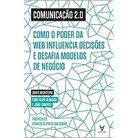 Comunicação 2.0. Como o Poder da Web Influencia Decisões e Desafia Modelos de Negócio