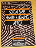The Social Basis of Health and Healing in Africa, , 078815432X