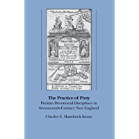 The Practice of Piety: Puritan Devotional Disciplines in Seventeenth-Century New England (Published by the Omohundro Institute of Early American History ... of North Carolina Press) (English Edition)