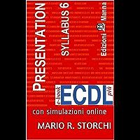ECDL più Presentation (strumenti di presentazione) Syllabus 6: con simulazioni online (e-book ECDL più)