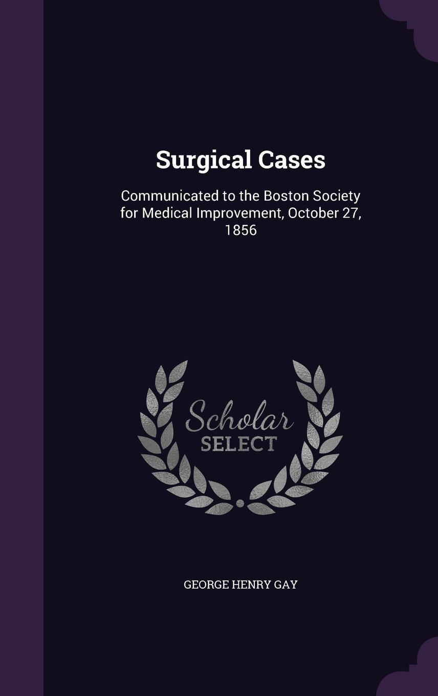 Surgical Cases: Communicated to the Boston Society for Medical Improvement, October 27, 1856 ebook