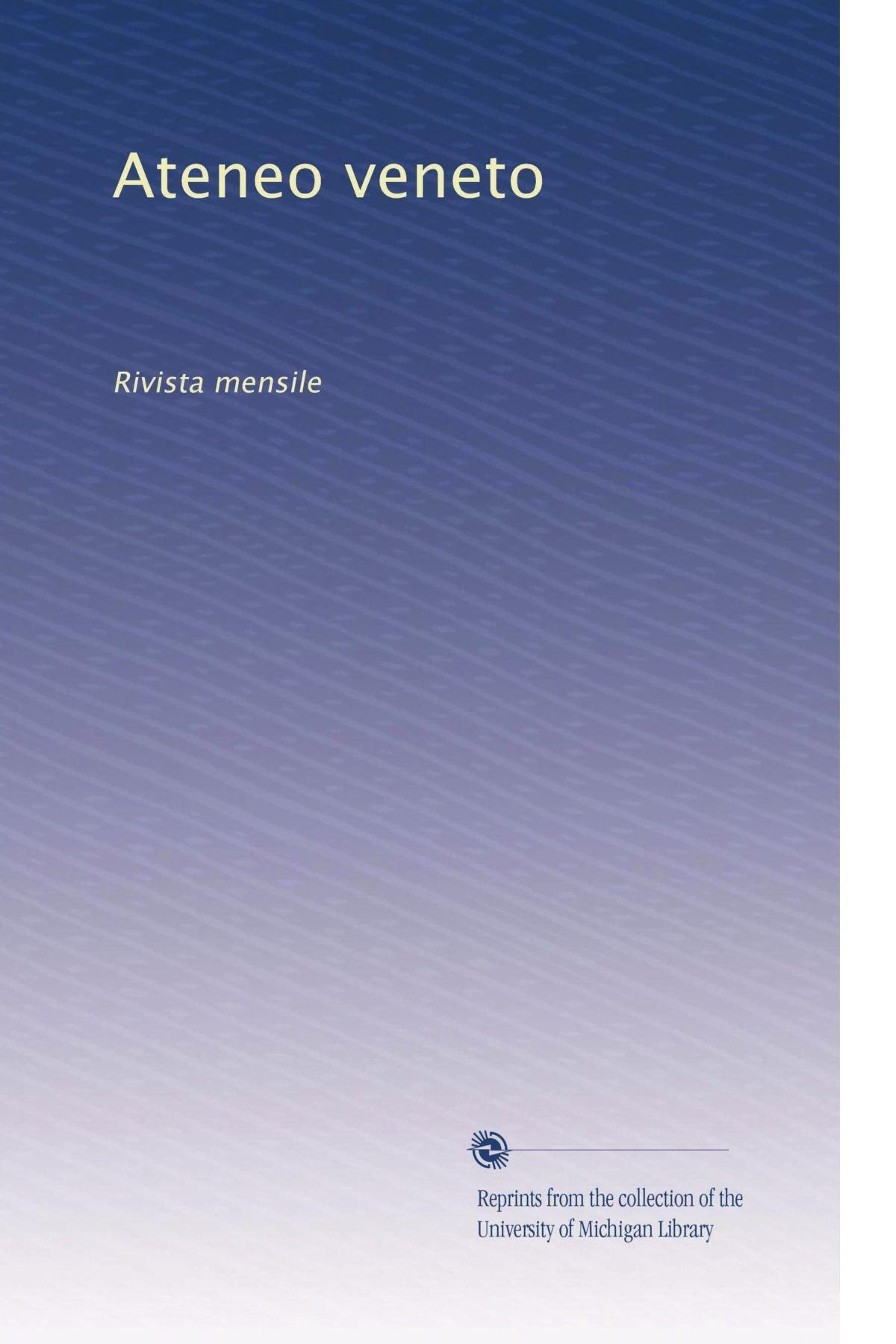 Download Ateneo veneto: Rivista mensile (Volume 30) (Italian Edition) PDF