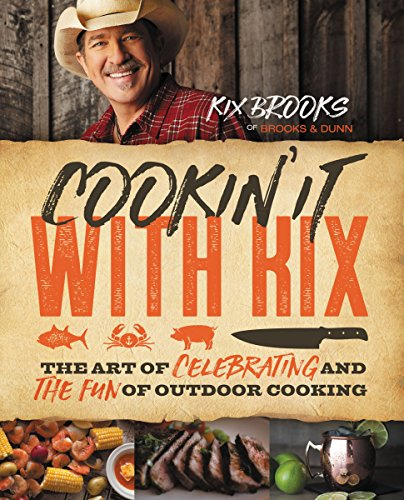 Cookin' It with Kix: The Art of Celebrating and the Fun of Outdoor Cooking by [Brooks, Kix]