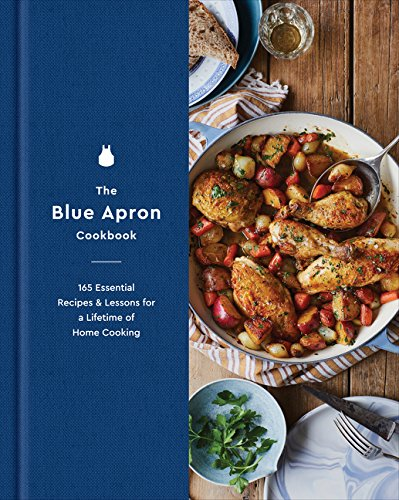 The Blue Apron Cookbook  165 Essential Recipes And Lessons For A Lifetime Of Home Cooking