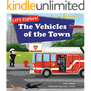 Let's Explore! The Vehicles of the Town: An Illustrated Rhyming Picture Book About Trucks and Cars for Kids Age 2-4…