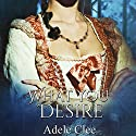 What You Desire: Anything for Love, Book 1 Audiobook by Adele Clee Narrated by Mary Phillips