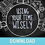 Using Your Time Wisely: Living Your Life to the Fullest with God's Help | Joyce Meyer