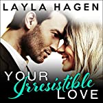 Your Irresistible Love: Bennett Family, Book 1 | Layla Hagen