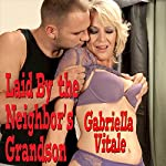 Laid by My Neighbor's Grandson   Gabriella Vitale