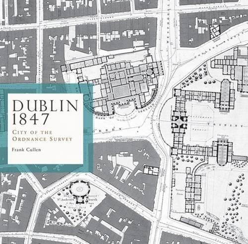 Dublin 1847: City of the Ordnance Survey (Irish Historic Towns Atlas) by Frank Cullen - Stores Mall Dublin