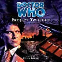 Doctor Who - Project: Twilight Audiobook by Mark Wright, Cavan Scott Narrated by Colin Baker, Maggie Stables