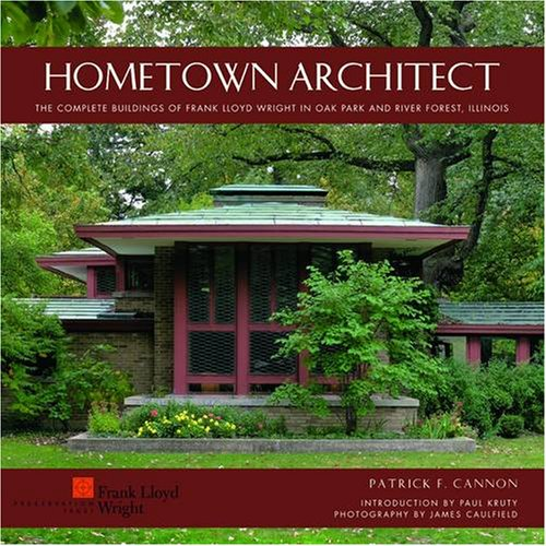 Hometown Architect: The Complete Buildings of Frank Lloyd Wright in Oak Park And River Forest, - Oaks River Illinois