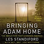 Bringing Adam Home : The Abduction That Changed America | Les Standiford,Joe Matthews