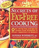 Secrets of Fat-Free Cooking : Over 150 Fat-Free and Low-Fat Recipes from Breakfast to Dinner-Appetizers to Desserts
