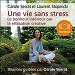 Une vie sans stress: Le bonheur intérieur par la relaxation créative | Carole Serrat,Laurent Stopnicki