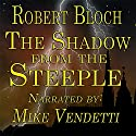 The Shadow from the Steeple Audiobook by Robert Bloch Narrated by Mike Vendetti