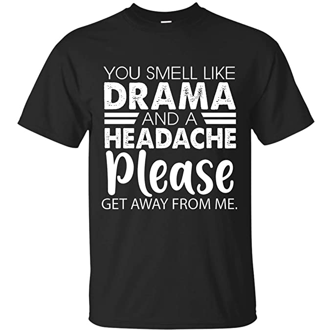 aac2268ef OMMSTORE You Smell Like Drama and A Headache Please Get Away from Me Tshirt  Black
