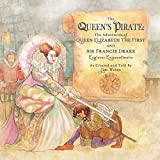The Queens Pirate: The Adventures of Queen Elizabeth I & Sir Francis Drake, Pirate Extraordinaire