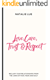Love, Care, Trust & Respect: Reclaim your relationships from the jaws of pain, fear and guilt (English Edition)