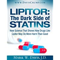 The Dark Side of Statins: New Science That Shows How Drugs Like Lipitor May Do More...
