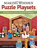 Making Wooden Puzzle Playsets: 10 Patterns to Carve, Scroll & Woodburn