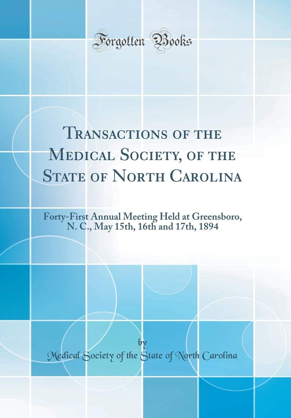 Download Transactions of the Medical Society, of the State of North Carolina: Forty-First Annual Meeting Held at Greensboro, N. C., May 15th, 16th and 17th, 1894 (Classic Reprint) ebook