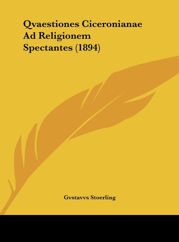 Read Online Qvaestiones Ciceronianae Ad Religionem Spectantes (1894) (Latin Edition) pdf epub