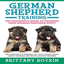 German Shepherd Training: The Beginner's Guide to Training Your German Shepherd Puppy Audiobook by Brittany Boykin Narrated by Elisabeth Lagelee