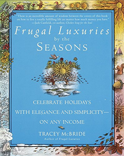 Frugal Luxuries by the Seasons: Celebrate the Holidays with Elegance and Simplicity--on Any Income -