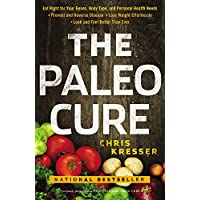 The Paleo Cure: Eat Right for Your Genes, Body Type, and Personal Health Needs -- Prevent and Reverse Disease, Lose Weight Effortlessly, and Look and Feel Better than Ever