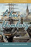 Learn German With Stories: Ahoi aus Hamburg - 10 Short Stories For Beginners (Dino lernt Deutsch) (Volume 5) (German Edition)