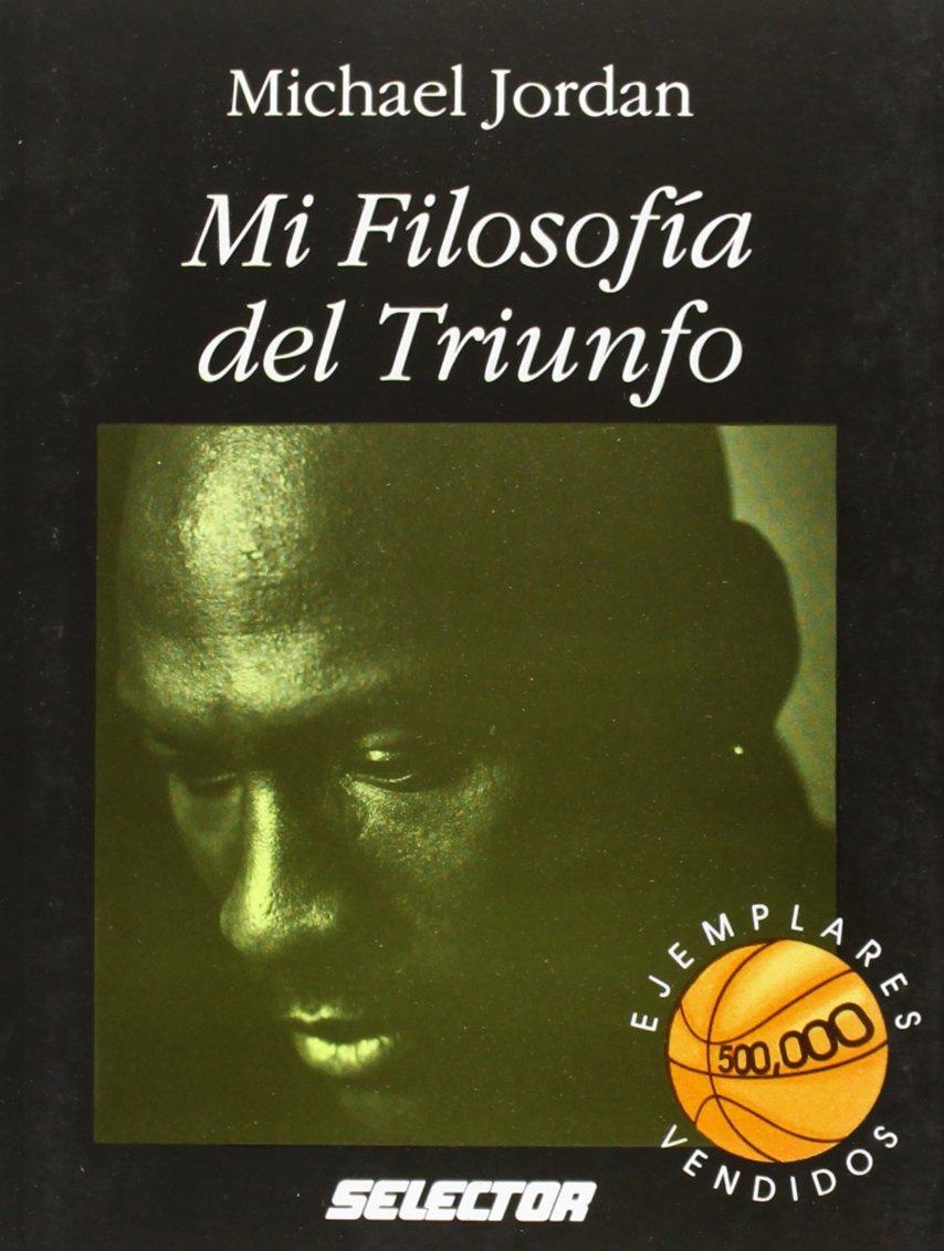 Mi Filosofia del Triunfo Tapa blanda – 1 ago 2000 Michael Jordan SELECTOR S A DE C U 9684038682 Motivation (Psychology)