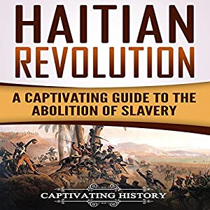 Haitian Revolution: A Captivating Guide to the Abolition of Slavery Audiobook