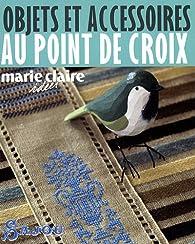Objets et accessoires au point de croix par Marie Claire