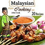 Malaysian Cooking: 20 Malaysian Cookbook Recipes: Delicious Southeast Asia Food | John Cook