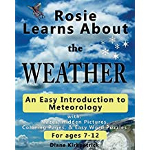 Rosie Learns About the Weather: An Easy Introduction to Meteorology (Rosie Learns About Science Book 2)
