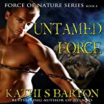 Untamed Force: Force of Nature Series, Book 4 | Kathi S. Barton