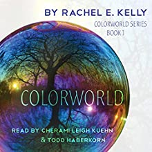 Colorworld Audiobook by Rachel E. Kelly Narrated by Cherami Leigh Kuehn, Todd Haberkorn
